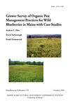 MP759: Grower Survey of Organic Pest Management Practices for Wild Blueberries in Maine with Case Studies by Andrew C. Files, David Yarborough, and Frank Drummond