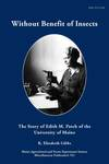 MP763: Without Benefit of Insects: The Story of Edith M. Patch of the University of Maine by K. Elizabeth Gibbs
