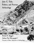Julio C. Tello, Politics, and Peruvian Archaeology 1930-1936 by Richard E. Daggett