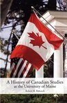 A History of Canadian Studies at the University of Maine by Robert H. Babcock
