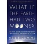 What If the Earth Had Two Moons? : and nine other thought-provoking speculations on the solar system