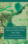 Fungal disease in Britain and the United States, 1850-2000 :|bmycoses and modernity
