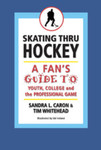 Skating thru hockey: a fan's guide to youth, college and the professional game