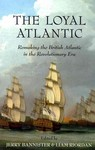 The Loyal Atlantic: Remaking the British Atlantic in the Revolutionary Era
