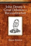 John Dewey's Great Debates--Reconstructed