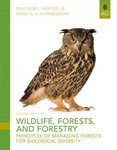 Wildlife, Forests, and Forestry:  Principles of Managing Forests for Biological Diversity