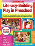 Literacy-Building Play in Preschool: Lit Kits, Prop Boxes, and Other Easy-to-make Tools to Boost Emergent Reading and Writing Skills Though Dramatic Play