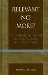 Relevant No More?: The Catholic/Protestant Divide in American Electoral Politics