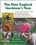 New England Gardener's Year: A Month-by-Month Guide for Maine, New Hampshire, Vermont, Massachusetts, Rhode Island, Connecticut, and Upstate New York