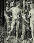 Good Gardener?: Nature, Humanity and the Garden by Annette Giesecke Editor and Naomi M. Jacobs Editor