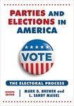Parties and Elections in America: The Electoral Process by Mark D. Brewer and L. Sandy Maisel
