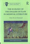 The Ecology of the English Outlaw in Medieval Literature : from Fen to Greenwood by Sarah Harlan-Haughey