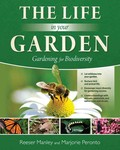 The Life in Your Garden: Gardening for Biodiversity by Reeser Manley and Marjorie Peronto