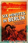 Six Minutes in Berlin: Broadcast Spectacle and Rowing Gold at the Nazi Olympics by Michael J. Socolow