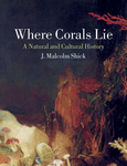 Where Corals Lie: A Natural and Cultural History by J. Malcolm Shick