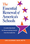 Essential renewal of America's schools : a leadership guide for democratizing schools from the inside out by Carl D. Glickman and Ian M. Mette