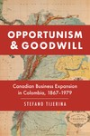 Opportunism and Goodwill: Canadian Business Expansion in Colombia, 1867-1979