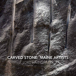 Carved Stone: Maine Artists by University of Maine Department of Art