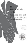 The Trial of a Lady on the Suspicion of Theft, who was Confined Thirty-three Days in the Suffolk Jail