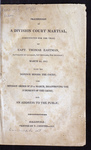 Proceedings of a Division Court Martial Constituted for the Trial of Capt. Thomas Eastman, Battalion of Cavalry, 1st Brigade, 8th Division;  March 14, 1815 with his Defence before the Court, the Division Order of March 27th, Disapproving the Judgment of the Court, and an Address to the Public