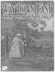 Way Down East : Among the Shady Maple Trees