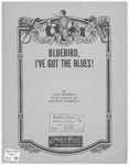 Bluebird, I've Got the Blues!
