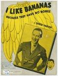 I Like Bananas : Because They Have No Bones