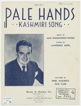Pale hands :   Kashmiri song / music by Amy Woodforde-Finden ; words by Laurence Hope.
