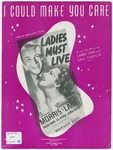 I could make you care :   from the Warner Bros. picture Ladies must live /