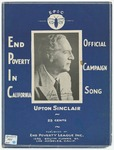 End Poverty In California! : And Upton Sinclair Will Show the Way