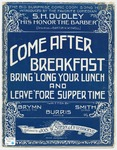 Come After Breakfast : Bring 'Long Your Lunch And Leave 'Fore Supper Time.