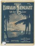 Sweet Hawaiian Moonlight : Tell Her Of My Love