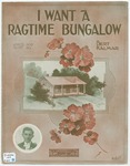 I Want A Ragtime Bungalow