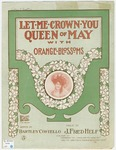Let Me Crown You Queen Of May With Orange Blossoms