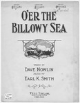 O'er The Billowy Sea