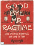 Good-Bye Mr. Ragtime : Since The Merry Widow Waltz Has Come To Town