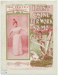 I Ain't Gwinter Work No Mo'