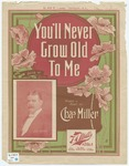 You'll Never Grow Old To Me.
