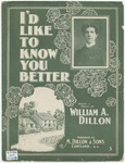 I'd Like To Know You Better : Dillon, William A.