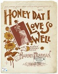 Honey, Dat I Love So Well : A Dainty Darkey Ditty