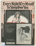 Ev'ry Night I Cry Myself : To Sleep Over You