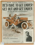 He'd Have To Get Under - Get Out And Get Under : To Fix Up His Automobile