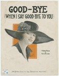Good - Bye : When I Say, Good - Bye To You