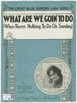 What Are We Goin' To Do? : When There's Nothing To Do On Sunday