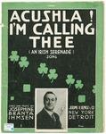 Acushla! I'm Calling Thee: (An Irish Serenade)