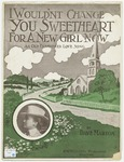 I Wouldn't Change You Sweetheart For a New Girl Now : An old fashioned Love Song