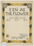 "E'en As The Flower : Adapted from the poem ""The Passion Flower"""