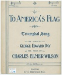 To America's Flag Triumphal Song by Charles Elmer Wilson and George Edward Day