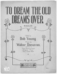 To Dream The Old Dreams For Me