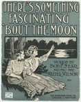 There's Something Fascinating 'Bout The Moon